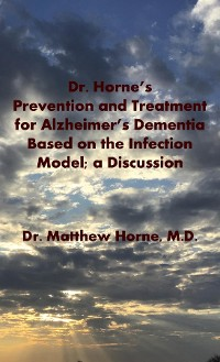 Cover Dr. Horne's Prevention and Treatment for Alzheimer's Dementia Based on the Infection Model; a Discussion
