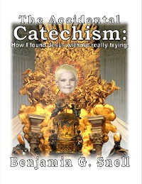 Cover The Accidental Catechism: How I Found Jesus Without Really Trying