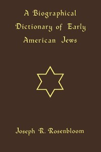 Cover A Biographical Dictionary of Early American Jews