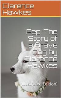 Cover Pep: The Story of a Brave Dog