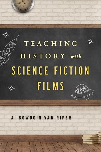 Cover Teaching History with Science Fiction Films