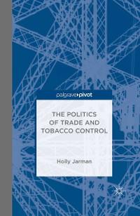 Cover The Politics of Trade and Tobacco Control
