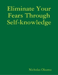 Cover Eliminate Your Fears Through Self-knowledge