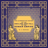 Cover The Alternative History of the Decline and Fall of the Roman Empire