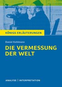 Cover Die Vermessung der Welt von Daniel Kehlmann. Textanalyse und Interpretation mit ausführlicher Inhaltsangabe und Abituraufgaben mit Lösungen.