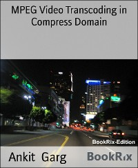 Cover MPEG Video Transcoding in Compress Domain