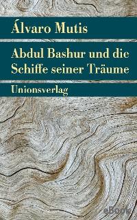 Cover Abdul Bashur und die Schiffe seiner Träume