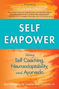 Cover Self Empower: Using Self Coaching, Neuroadaptability, and Ayurveda