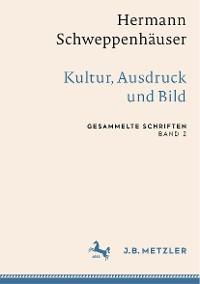 Cover Hermann Schweppenhäuser: Kultur, Ausdruck und Bild