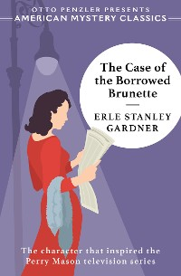 Cover The Case of the Borrowed Brunette: A Perry Mason Mystery