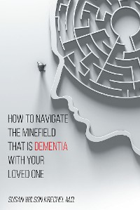 Cover How to Navigate the Minefield That Is Dementia with Your Loved One