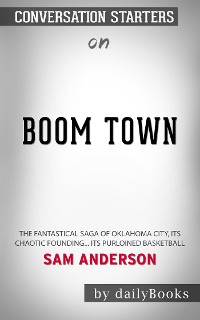 Cover Boom Town: The Fantastical Saga of Oklahoma City, its Chaotic Founding... its Purloined Basketball​​​​​​​ by Sam Anderson​​​​​​​ | Conversation Starters