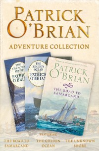 Cover Patrick O'Brian 3-Book Adventure Collection: The Road to Samarcand, The Golden Ocean, The Unknown Shore
