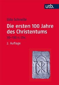 Cover Die ersten 100 Jahre des Christentums 30-130 n. Chr.