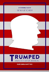 Cover TRUMPED (An Alternative Musical), Part One & Part Two