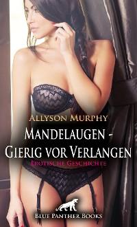 Cover Mandelaugen - Gierig vor Verlangen   Erotische Geschichte