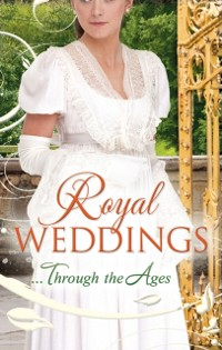 Cover Royal Weddings...Through the Ages: What the Duchess Wants / Lionheart's Bride / Prince Charming in Disguise / A Princely Dilemma / The Problem With Josephine / Princess Charlotte's Choice / With Victoria's Blessing (Mills & Boon M&B)
