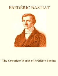 Cover The Complete Works of Frédéric Bastiat
