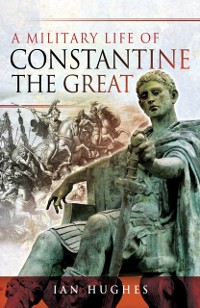 Cover Military Life of Constantine the Great