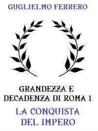 Cover Grandezza e decadenza di Roma 1: La conquista dell'Impero