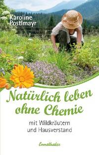 Cover Natürlich leben ohne Chemie mit Wildkräutern und Hausverstand