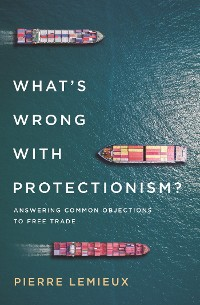Cover What's Wrong with Protectionism