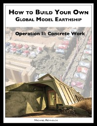 Cover How to Build a Global Model Earthship Operation II: Concrete Work