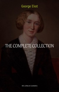 Cover George Eliot Collection: The Complete Novels, Short Stories, Poems and Essays (Middlemarch, Daniel Deronda, Scenes of Clerical Life, Adam Bede, The Lifted Veil...)