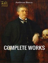 Cover Complete Works of Ambrose Bierce: Text, Summary, Motifs and Notes (Annotated)