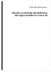 Cover Filosofia occidentale dal misticismo alla logica analitica in 3 ore e 30'