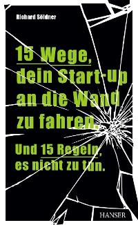 Cover 15 Wege, dein Start-up an die Wand zu fahren. Und 15 Regeln, es nicht zu tun.