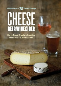 Cover Cheese Beer Wine Cider: A Field Guide to 75 Perfect Pairings