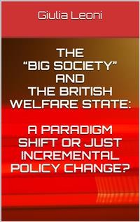 "Cover The ""big society"" and the british welfare state: a paradigm shift or just incremental policy change?"