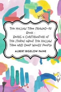 Cover Hollow Tree Snowed-in Book : being a continuation of the stories about the Hollow Tree and Deep Woods people