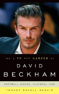 Cover The Life and Career of David Beckham