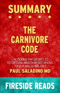 Cover The Carnivore Code: Unlocking the Secrets to Optimal Health by Returning to Our Ancestral Diet by Paul Saladino MD: Summary by Fireside Reads