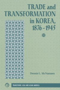Cover Trade And Transformation In Korea, 1876-1945