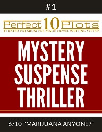 "Cover Perfect 10 Mystery / Suspense / Thriller Plots: #1-6 ""MARIJUANA ANYONE?"""