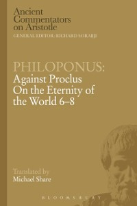 Cover Philoponus: Against Proclus On the Eternity of the World 6-8