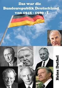 Cover Das war unsere Bundesrepublik Deutschland von 1945 - 1989 I