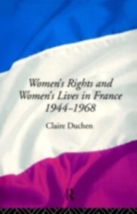 Cover Women's Rights and Women's Lives in France 1944-1968