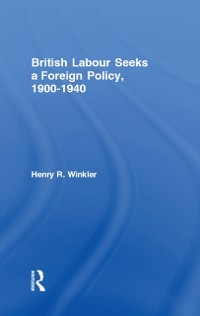 Cover British Labour Seeks a Foreign Policy, 1900-1940