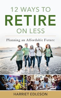 Cover 12 Ways to Retire on Less