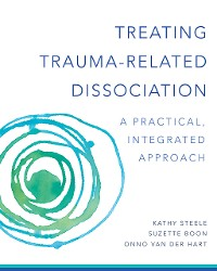 Cover Treating Trauma-Related Dissociation: A Practical, Integrative Approach (Norton Series on Interpersonal Neurobiology)