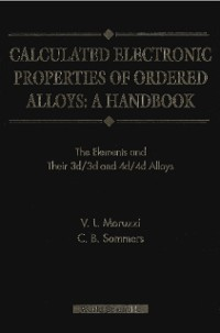 Cover Calculated Electronic Properties Of Ordered Alloys:a Handbook - The Element And Their 3d/3d And 4d/4d Alloys