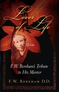 Cover Lover of Life, F. W. Boreham's Tribute to His Mentor