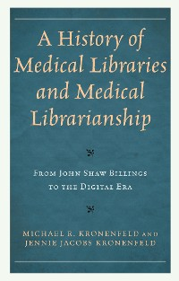 Cover A History of Medical Libraries and Medical Librarianship