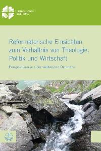 Cover Reformatorische Einsichten zum Verhältnis von Theologie, Politik und Wirtschaft