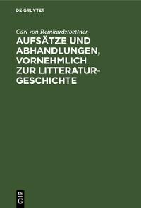 Cover Aufsätze und Abhandlungen, vornehmlich zur Litteraturgeschichte