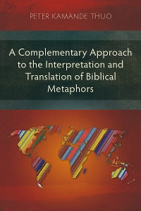 Cover A Complementary Approach to the Interpretation and Translation of Biblical Metaphors